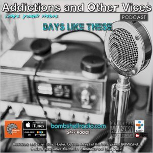 Addictions and Other Vices - Days Like These!!!